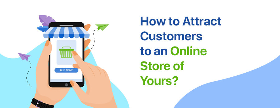 How to Attract Customers to an Online Store of Yours?
