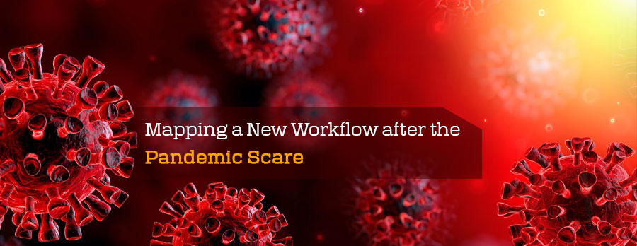 Mapping a New Workflow after the Pandemic Scare