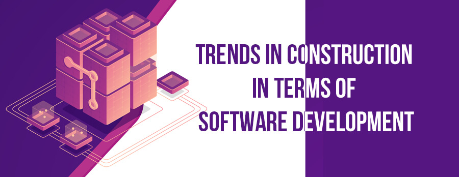 Trends in Construction in Terms of Software Development