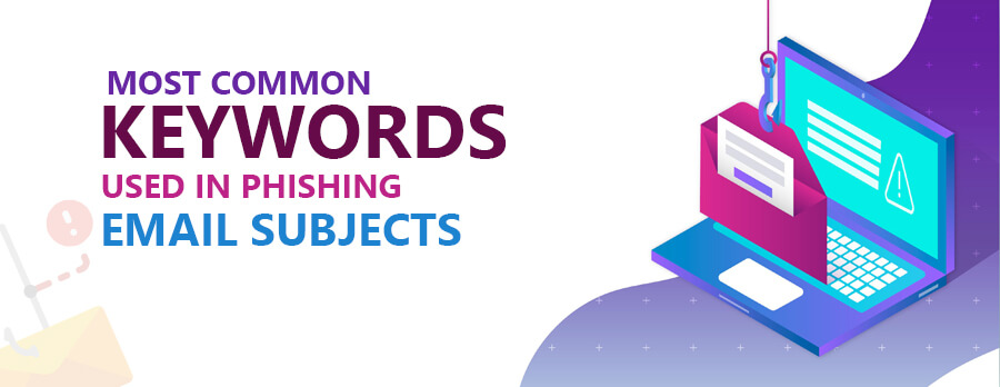 Most Common Keywords Used in Phishing Email